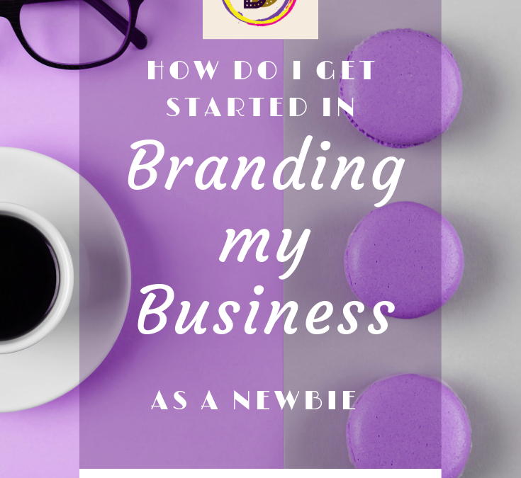 How do I get started in branding my biz as a newbie?