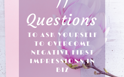 11 Qs to ask yourself to overcome negative first impressions in biz…