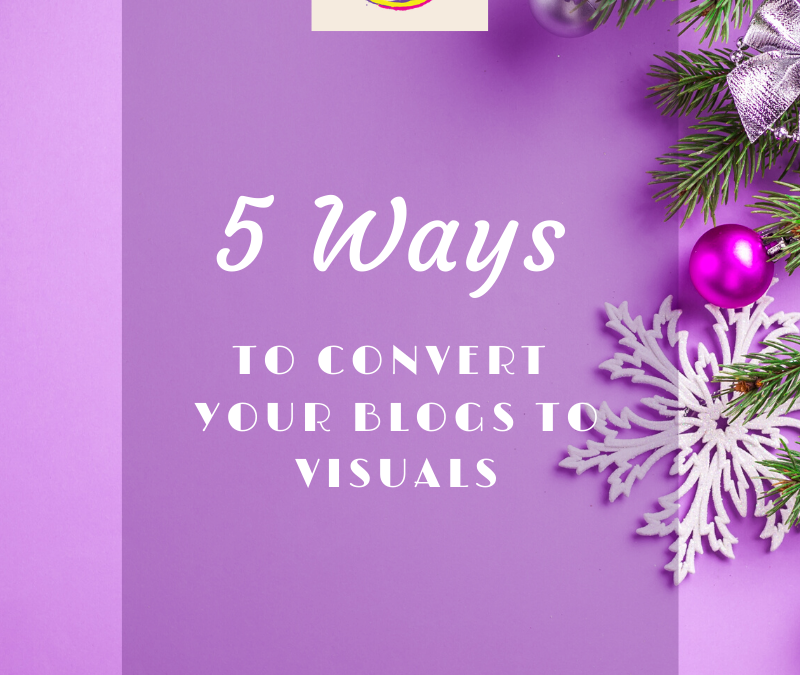 5 Ways to Covert Your Blog posts into Visuals