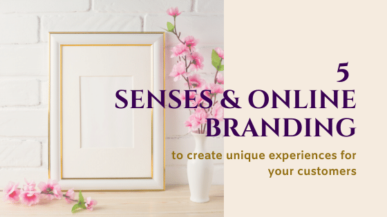 5 Senses That Will Help You With Your Online Branding