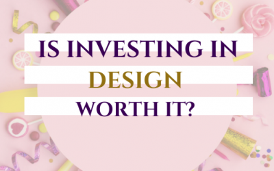 Is Investing in Design Worth It? Here are 5 Reasons WHY It Is