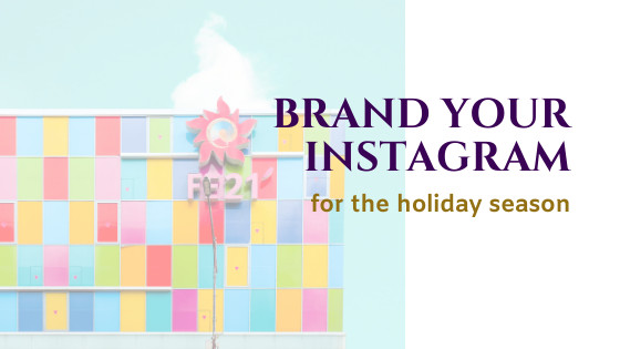 Brand your InstaGram for the Holiday Season