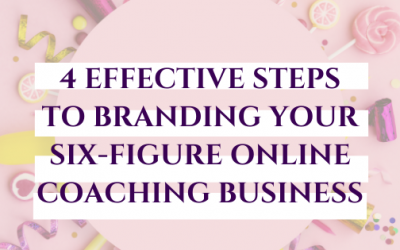 4 Effective Steps to Branding Your Six-Figure Online Coaching Business